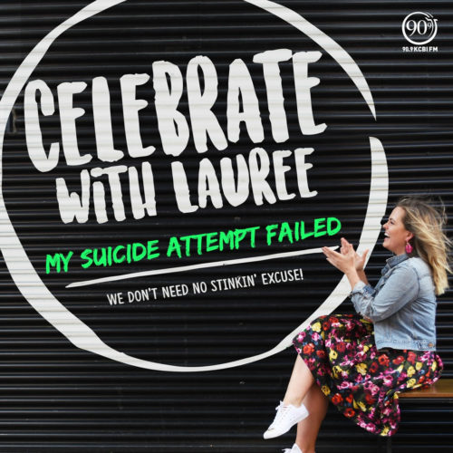 Celebrate with Lauree - My Suicide Attempt Failed